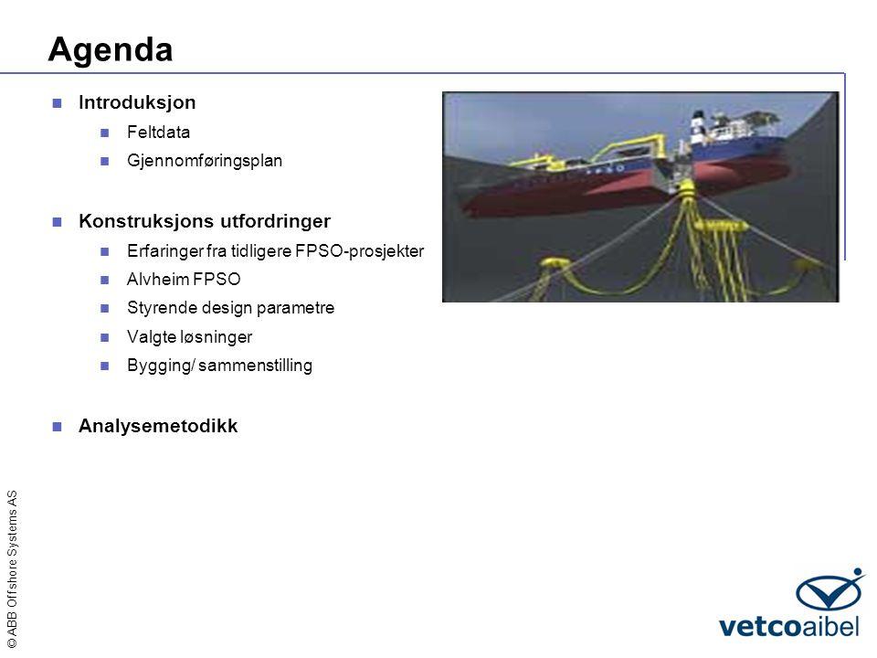 © ABB Offshore Systems AS Agenda  Introduksjon  Feltdata  Gjennomføringsplan  Konstruksjons utfordringer  Erfaringer fra tidligere FPSO-prosjekte