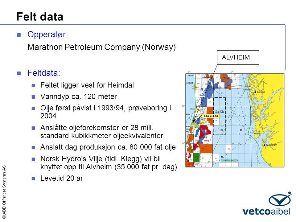 © ABB Offshore Systems AS Felt data  Opperatør: Marathon Petroleum Company (Norway)  Feltdata:  Feltet ligger vest for Heimdal  Vanndyp ca. 120 me