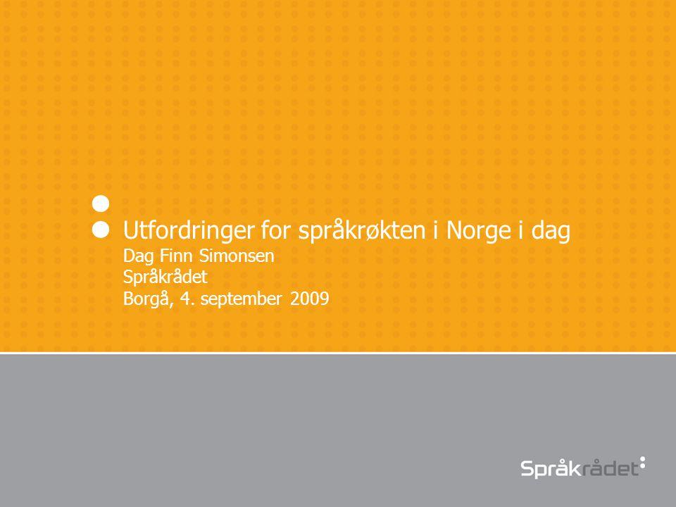 Utfordringer for språkrøkten i Norge i dag Dag Finn Simonsen Språkrådet Borgå, 4. september 2009