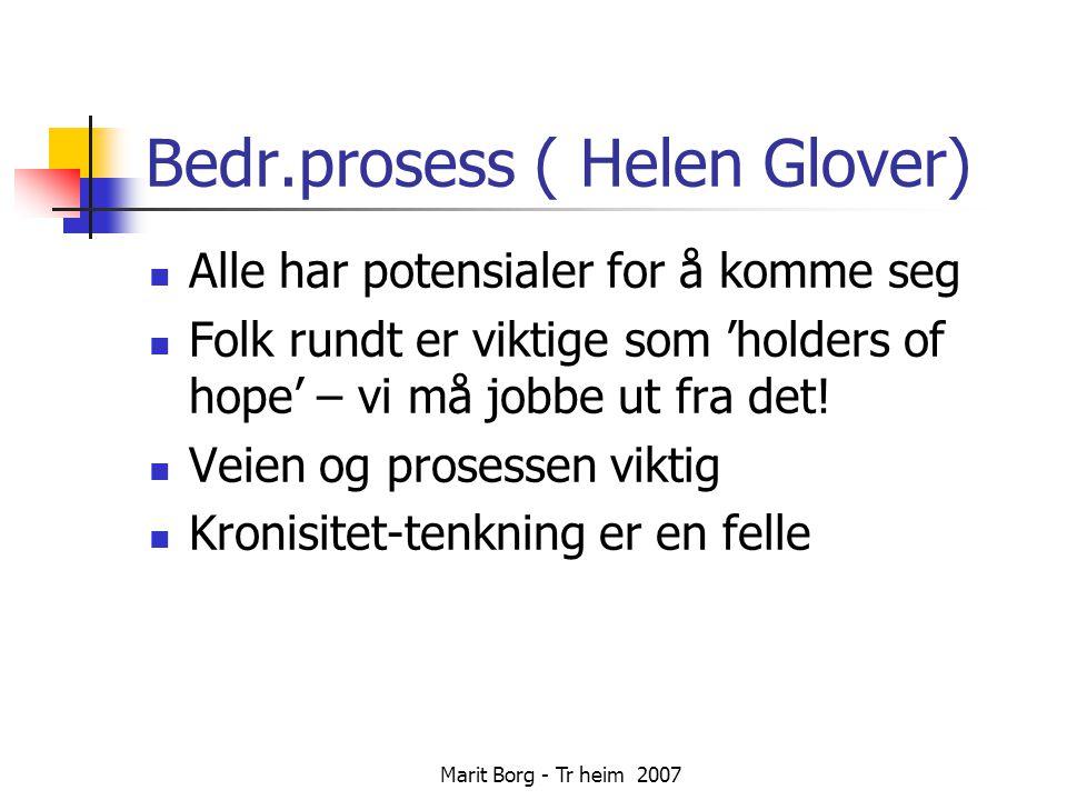 Marit Borg - Tr heim 2007 Bedr.prosess ( Helen Glover)  Alle har potensialer for å komme seg  Folk rundt er viktige som 'holders of hope' – vi må jobbe ut fra det.