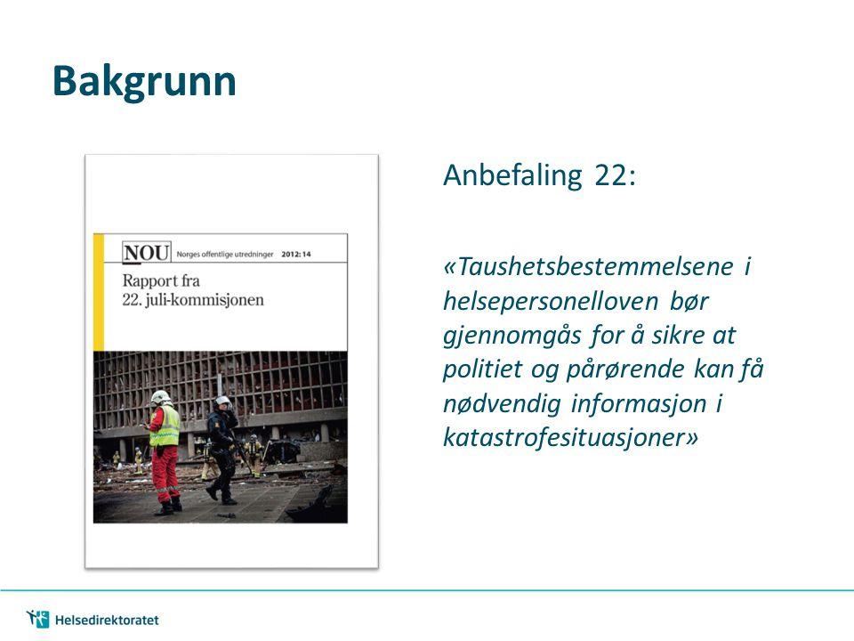 Bakgrunn Anbefaling 22: «Taushetsbestemmelsene i helsepersonelloven bør gjennomgås for å sikre at politiet og pårørende kan få nødvendig informasjon i