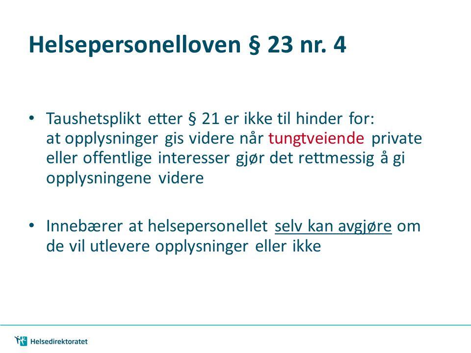 Helsepersonelloven § 23 nr. 4 • Taushetsplikt etter § 21 er ikke til hinder for: at opplysninger gis videre når tungtveiende private eller offentlige