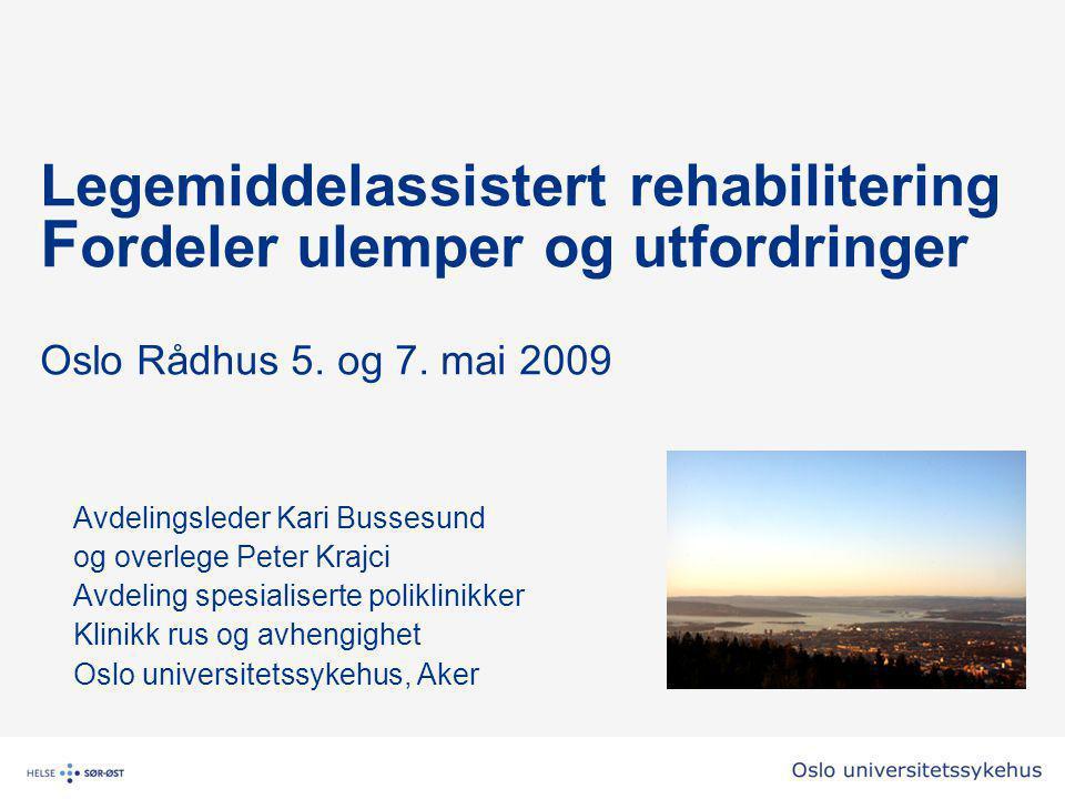 Legemiddelassistert rehabilitering F ordeler ulemper og utfordringer Oslo Rådhus 5.