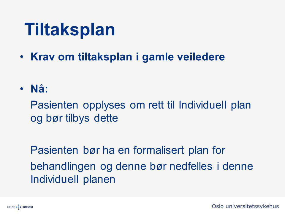 Tiltaksplan •Krav om tiltaksplan i gamle veiledere •Nå: Pasienten opplyses om rett til Individuell plan og bør tilbys dette Pasienten bør ha en formalisert plan for behandlingen og denne bør nedfelles i denne Individuell planen
