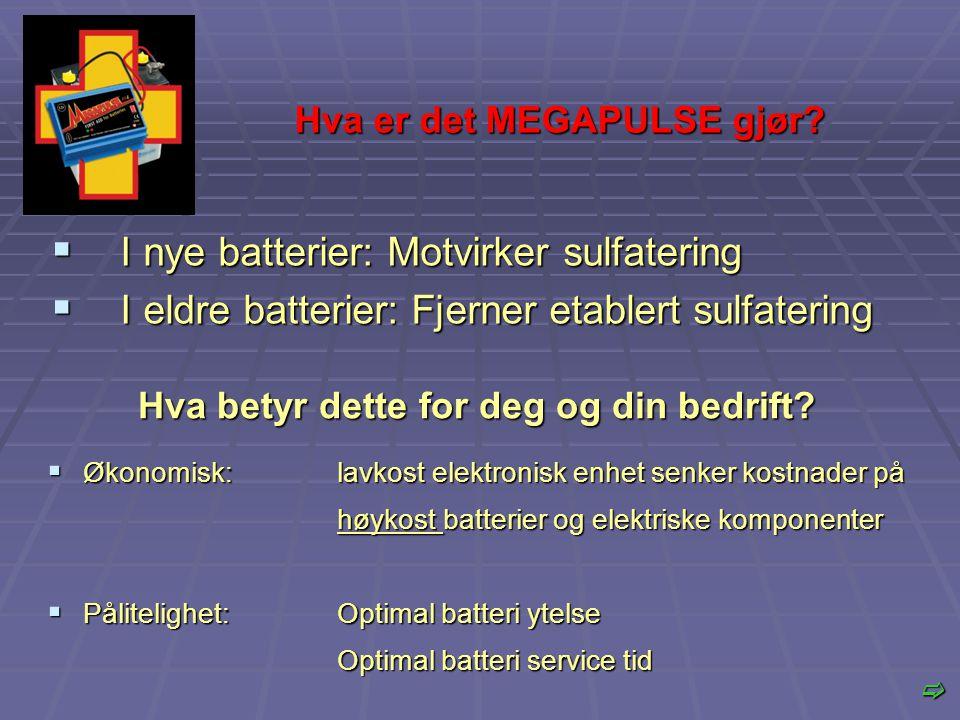  I nye batterier: Motvirker sulfatering  I eldre batterier: Fjerner etablert sulfatering Hva betyr dette for deg og din bedrift?  Økonomisk: lavkos