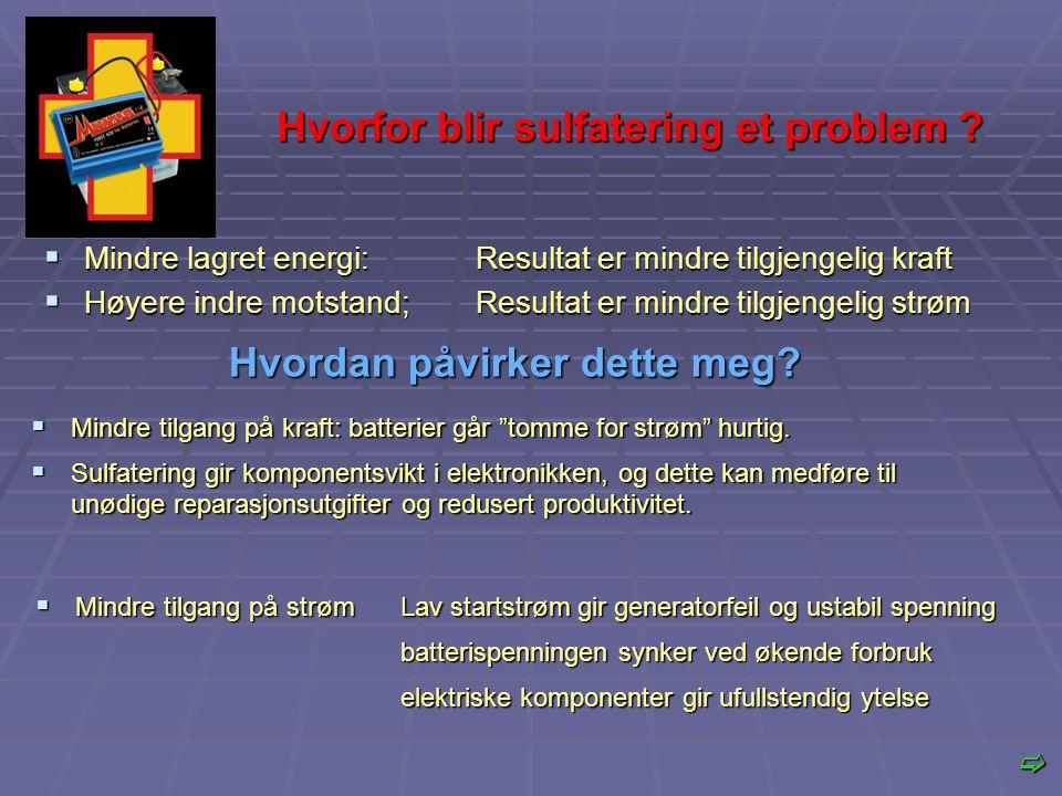  Mindre lagret energi:Resultat er mindre tilgjengelig kraft  Høyere indre motstand;Resultat er mindre tilgjengelig strøm Hvorfor blir sulfatering et