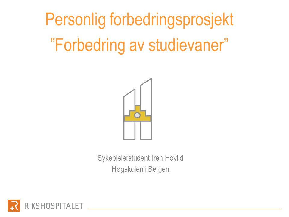 """Personlig forbedringsprosjekt """"Forbedring av studievaner"""" Sykepleierstudent Iren Hovlid Høgskolen i Bergen"""