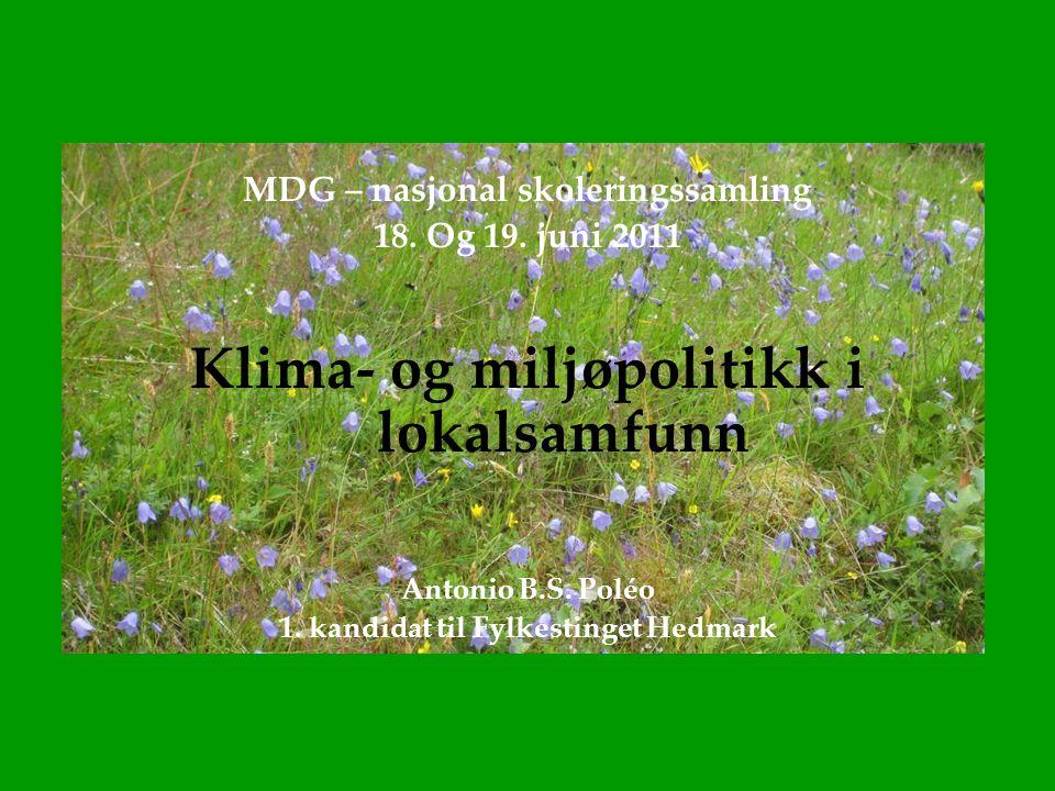 MDG – nasjonal skoleringssamling 18. Og 19. juni 2011 Klima- og miljøpolitikk i lokalsamfunn Antonio B.S. Poléo 1. kandidat til Fylkestinget Hedmark