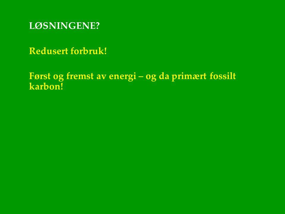 LØSNINGENE? Redusert forbruk! Først og fremst av energi – og da primært fossilt karbon!