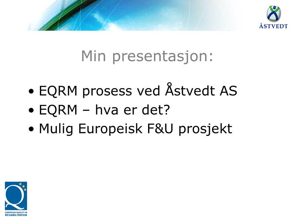 Min presentasjon: •EQRM prosess ved Åstvedt AS •EQRM – hva er det? •Mulig Europeisk F&U prosjekt