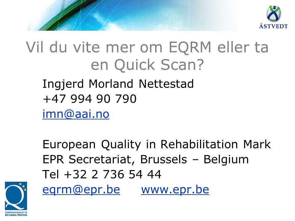 Vil du vite mer om EQRM eller ta en Quick Scan? Ingjerd Morland Nettestad +47 994 90 790 imn@aai.no European Quality in Rehabilitation Mark EPR Secret