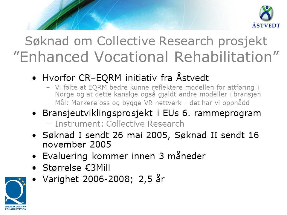 """Søknad om Collective Research prosjekt """"Enhanced Vocational Rehabilitation"""" •Hvorfor CR–EQRM initiativ fra Åstvedt –Vi følte at EQRM bedre kunne refle"""