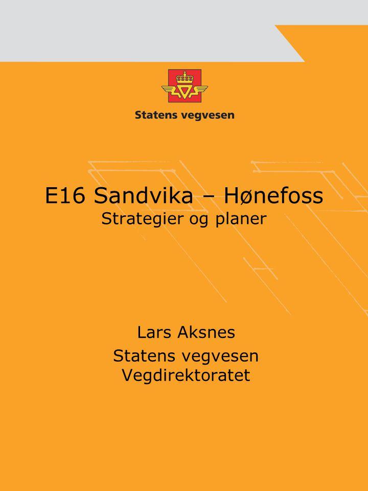 E16 Sandvika – Hønefoss Strategier og planer Lars Aksnes Statens vegvesen Vegdirektoratet