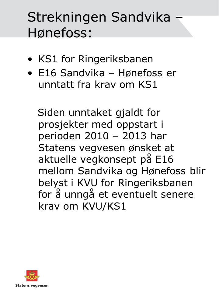 Strekningen Sandvika – Hønefoss: •KS1 for Ringeriksbanen •E16 Sandvika – Hønefoss er unntatt fra krav om KS1 Siden unntaket gjaldt for prosjekter med