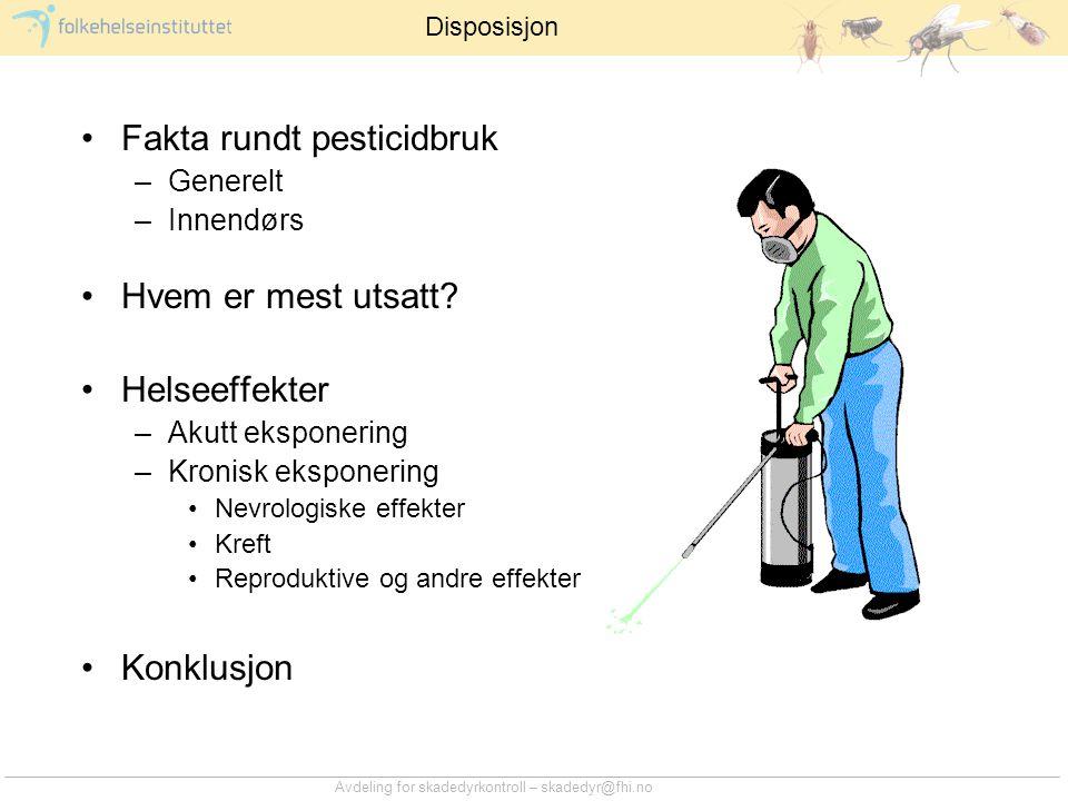 Avdeling for skadedyrkontroll – skadedyr@fhi.no •Fakta rundt pesticidbruk –Generelt –Innendørs •Hvem er mest utsatt? •Helseeffekter –Akutt eksponering