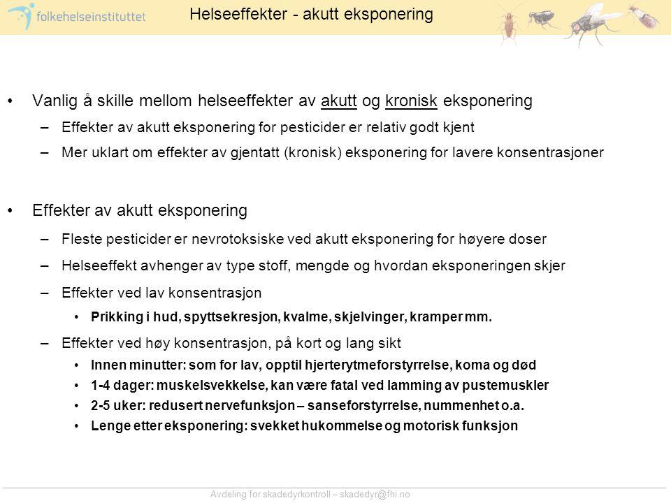 Avdeling for skadedyrkontroll – skadedyr@fhi.no •Vanlig å skille mellom helseeffekter av akutt og kronisk eksponering –Effekter av akutt eksponering f
