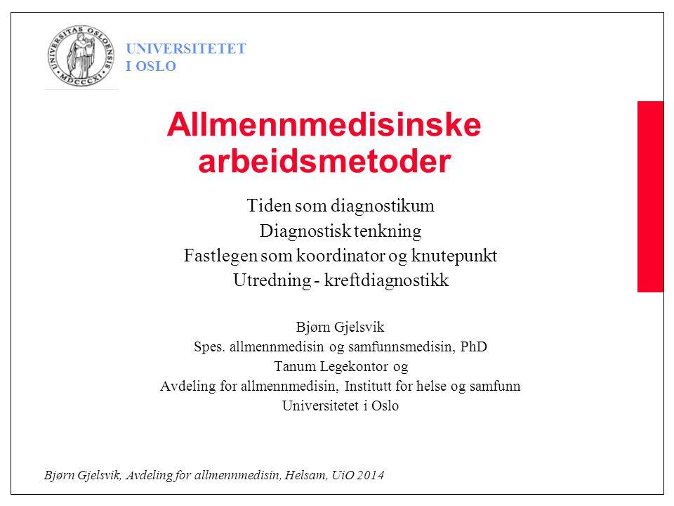 Bjørn Gjelsvik, Avdeling for allmennmedisin, Helsam, UiO 2014 UNIVERSITETET I OSLO Allmennmedisinske arbeidsmetoder Tiden som diagnostikum Diagnostisk