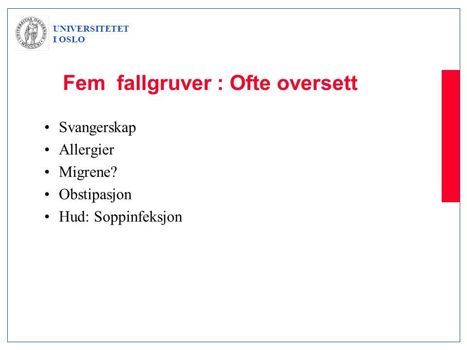 UNIVERSITETET I OSLO Fem fallgruver : Ofte oversett •Svangerskap •Allergier •Migrene? •Obstipasjon •Hud: Soppinfeksjon