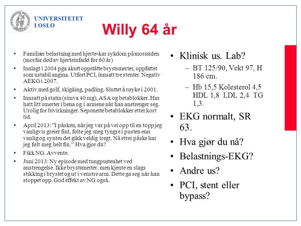 UNIVERSITETET I OSLO Willy 64 år •Familiær belastning med hjerte-kar sykdom på morssiden (morfar død av hjerteinfarkt før 60 år) •Innlagt i 2004 pga a