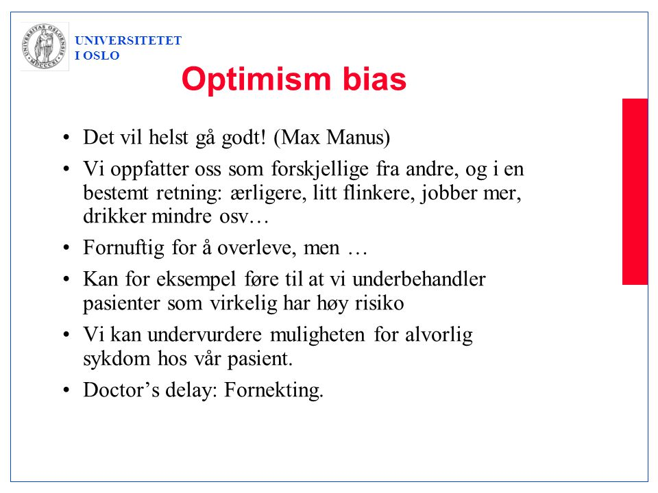 UNIVERSITETET I OSLO Optimism bias •Det vil helst gå godt.