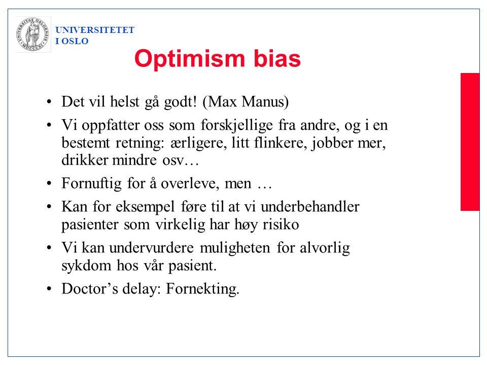 UNIVERSITETET I OSLO Optimism bias •Det vil helst gå godt! (Max Manus) •Vi oppfatter oss som forskjellige fra andre, og i en bestemt retning: ærligere
