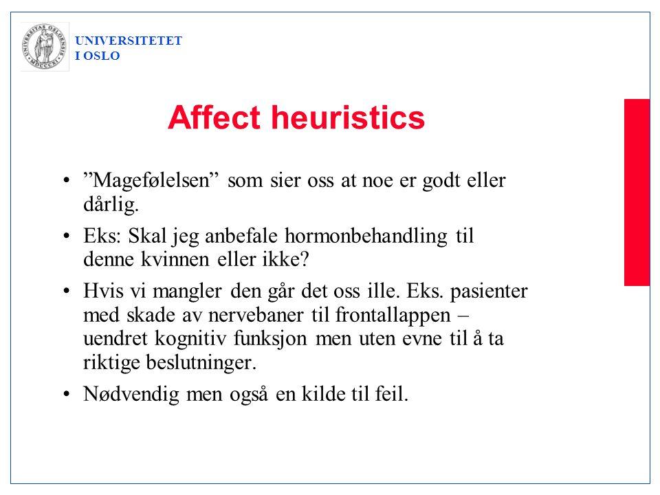 "UNIVERSITETET I OSLO Affect heuristics •""Magefølelsen"" som sier oss at noe er godt eller dårlig. •Eks: Skal jeg anbefale hormonbehandling til denne kv"