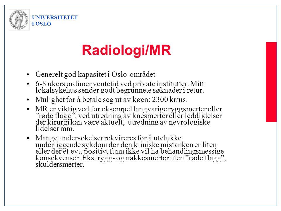 UNIVERSITETET I OSLO Radiologi/MR •Generelt god kapasitet i Oslo-området •6-8 ukers ordinær ventetid ved private institutter. Mitt lokalsykehus sender