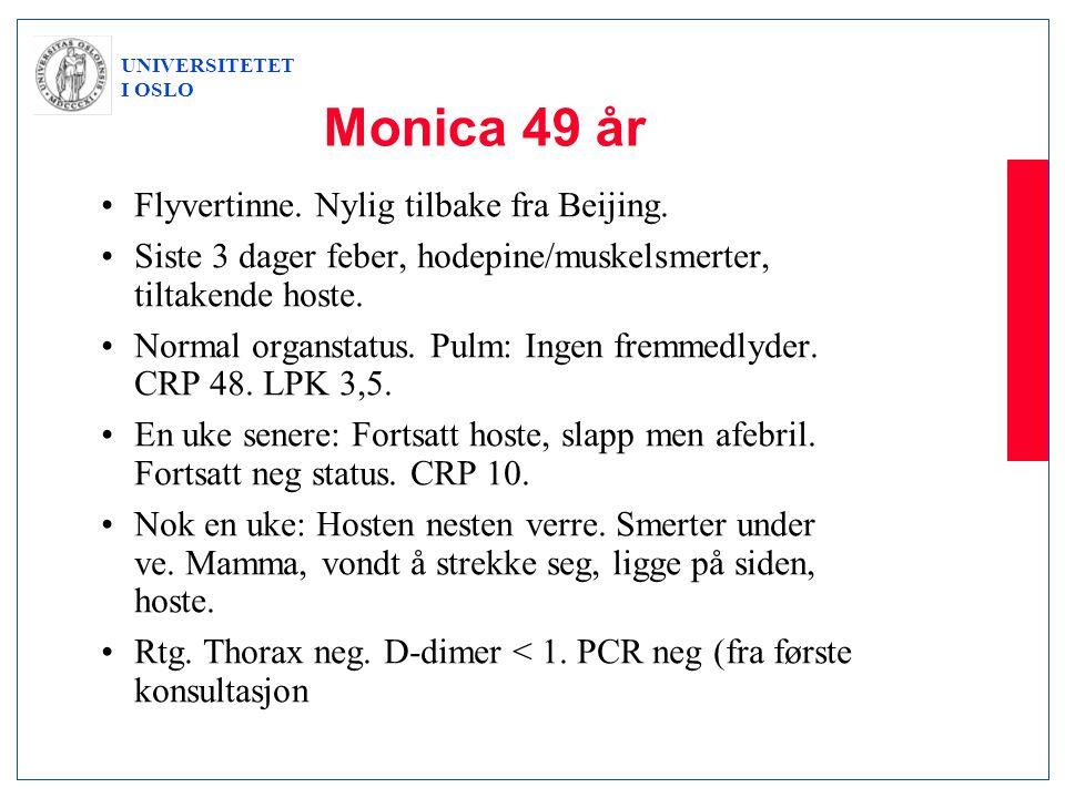 UNIVERSITETET I OSLO Monica 49 år •Flyvertinne. Nylig tilbake fra Beijing. •Siste 3 dager feber, hodepine/muskelsmerter, tiltakende hoste. •Normal org