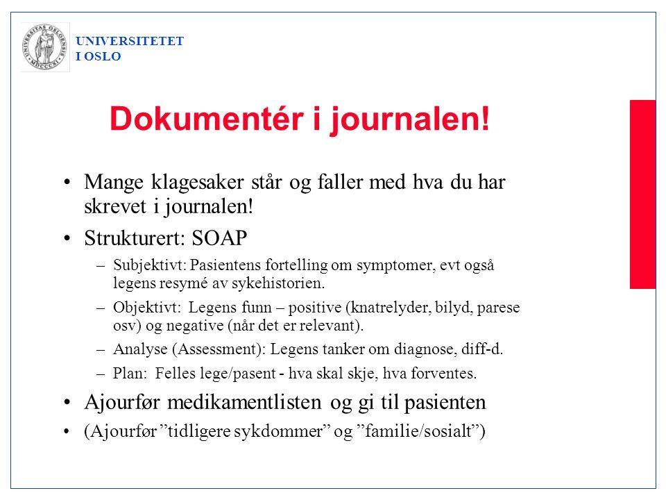 UNIVERSITETET I OSLO Dokumentér i journalen! •Mange klagesaker står og faller med hva du har skrevet i journalen! •Strukturert: SOAP –Subjektivt: Pasi