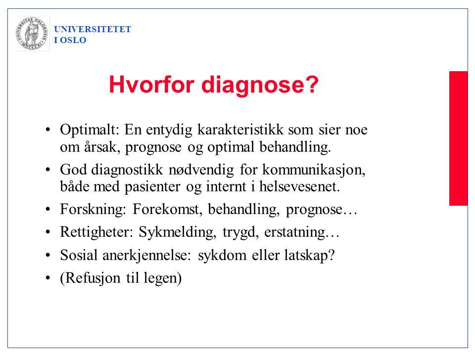 UNIVERSITETET I OSLO Hvorfor diagnose? •Optimalt: En entydig karakteristikk som sier noe om årsak, prognose og optimal behandling. •God diagnostikk nø