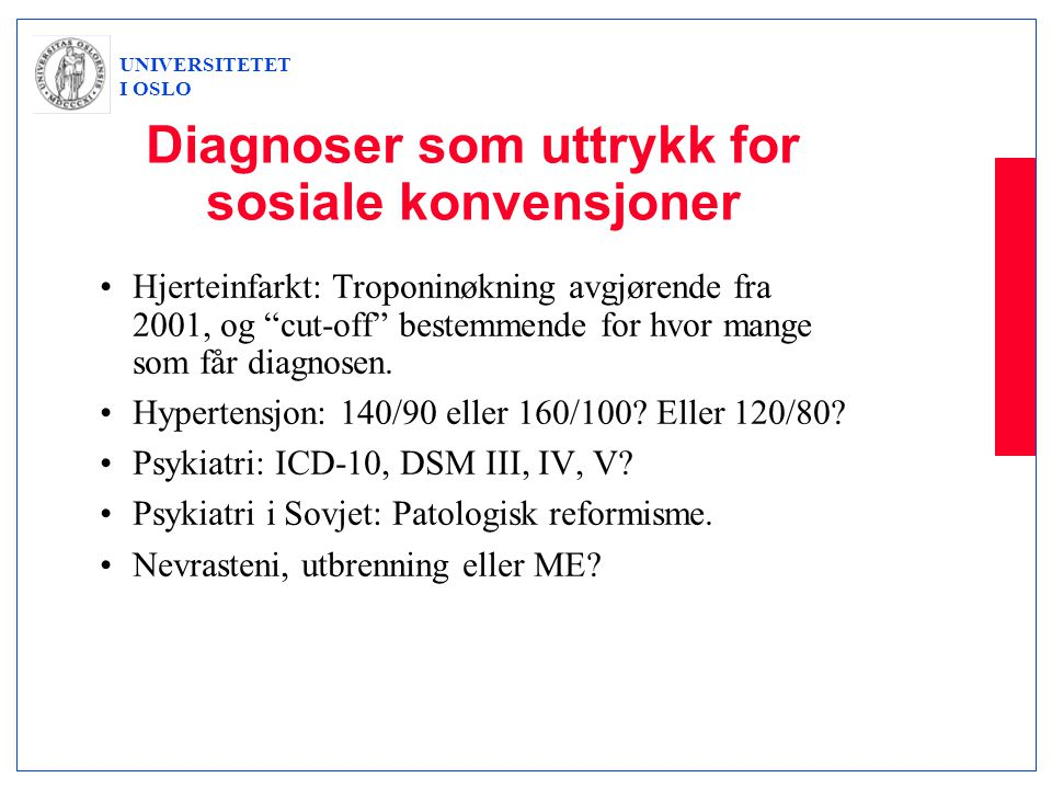 """UNIVERSITETET I OSLO Diagnoser som uttrykk for sosiale konvensjoner •Hjerteinfarkt: Troponinøkning avgjørende fra 2001, og """"cut-off"""" bestemmende for h"""