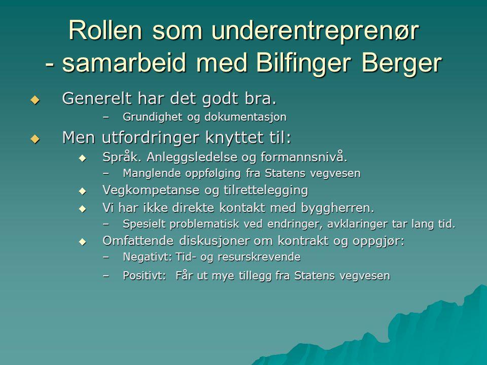 Rollen som underentreprenør - samarbeid med Bilfinger Berger  Generelt har det godt bra. –Grundighet og dokumentasjon  Men utfordringer knyttet til: