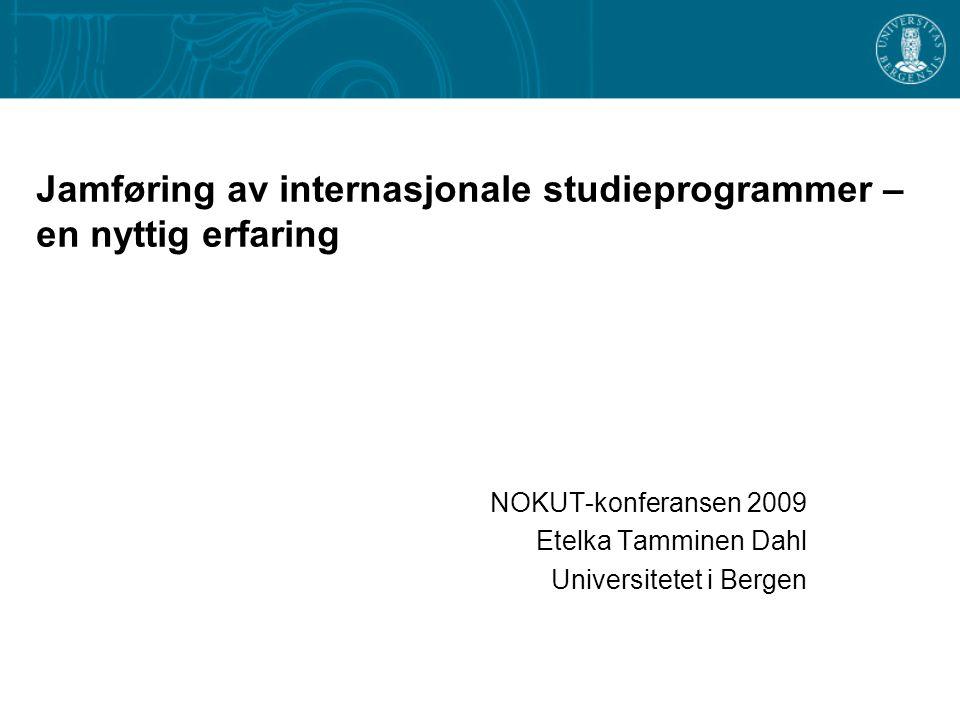 Jamføring av internasjonale studieprogrammer – en nyttig erfaring NOKUT-konferansen 2009 Etelka Tamminen Dahl Universitetet i Bergen