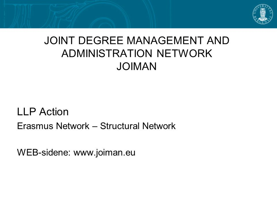 JOINT DEGREE MANAGEMENT AND ADMINISTRATION NETWORK JOIMAN LLP Action Erasmus Network – Structural Network WEB-sidene: www.joiman.eu