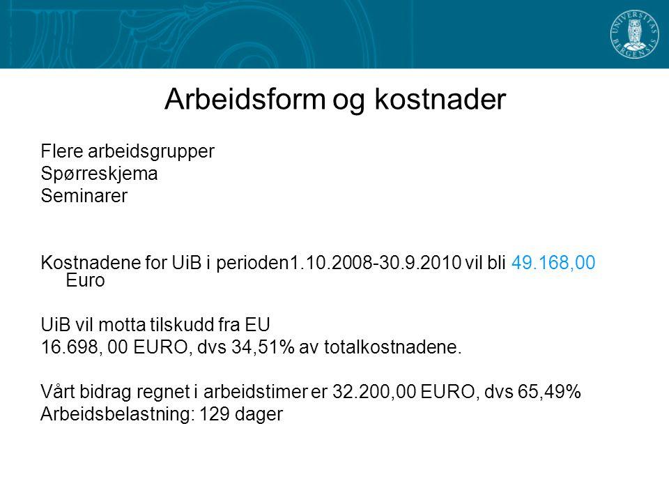 Arbeidsform og kostnader Flere arbeidsgrupper Spørreskjema Seminarer Kostnadene for UiB i perioden1.10.2008-30.9.2010 vil bli 49.168,00 Euro UiB vil m
