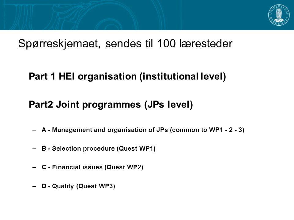 Spørreskjemaet, sendes til 100 læresteder Part 1 HEI organisation (institutional level) Part2 Joint programmes (JPs level) –A - Management and organis