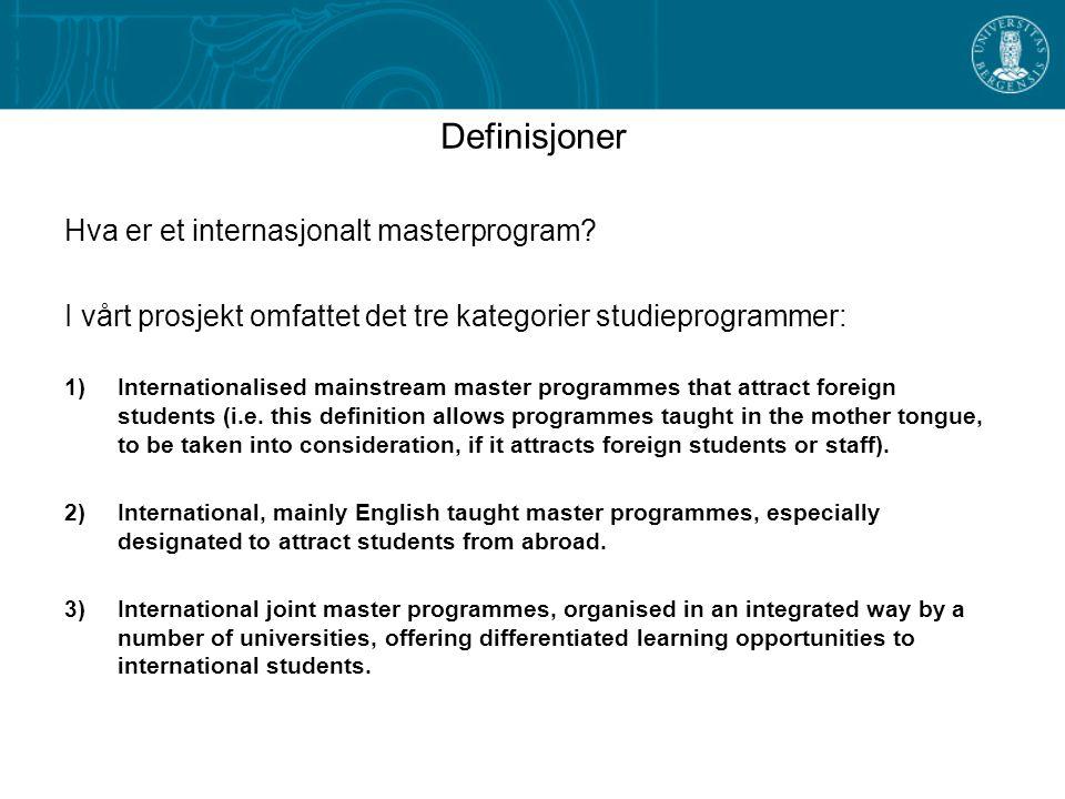 Definisjoner Hva er et internasjonalt masterprogram? I vårt prosjekt omfattet det tre kategorier studieprogrammer: 1)Internationalised mainstream mast