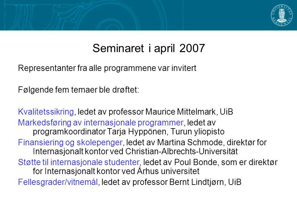 Seminaret i april 2007 Representanter fra alle programmene var invitert Følgende fem temaer ble drøftet: Kvalitetssikring, ledet av professor Maurice
