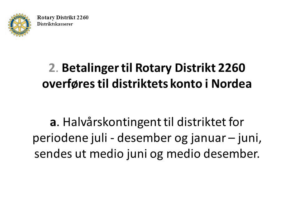 2. Betalinger til Rotary Distrikt 2260 overføres til distriktets konto i Nordea a.