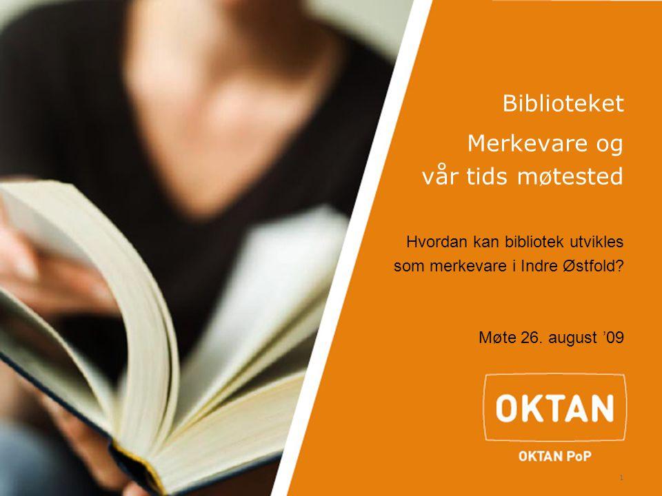 1 Biblioteket Merkevare og vår tids møtested Hvordan kan bibliotek utvikles som merkevare i Indre Østfold? Møte 26. august '09
