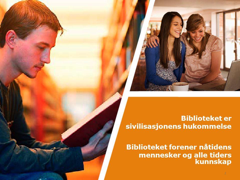 2 Biblioteket er sivilisasjonens hukommelse Biblioteket forener nåtidens mennesker og alle tiders kunnskap