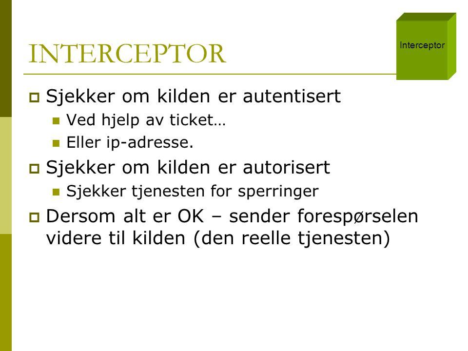 INTERCEPTOR  Sjekker om kilden er autentisert  Ved hjelp av ticket…  Eller ip-adresse.