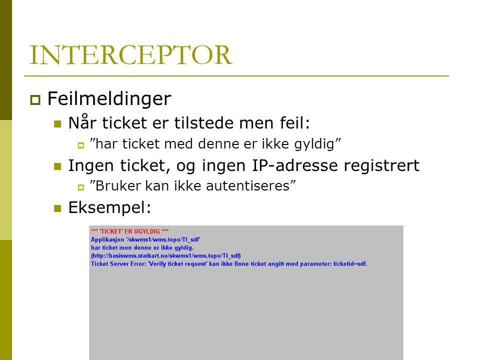 INTERCEPTOR  Feilmeldinger  Når ticket er tilstede men feil:  har ticket med denne er ikke gyldig  Ingen ticket, og ingen IP-adresse registrert  Bruker kan ikke autentiseres  Eksempel: