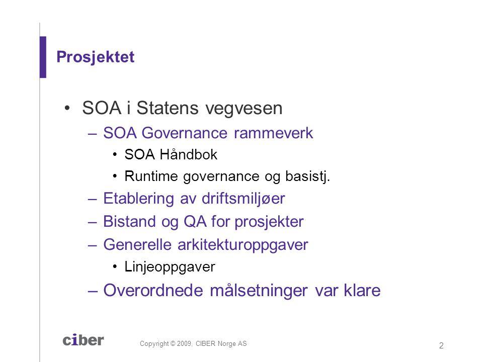 Copyright © 2009, CIBER Norge AS 2 Prosjektet •SOA i Statens vegvesen –SOA Governance rammeverk •SOA Håndbok •Runtime governance og basistj. –Etableri