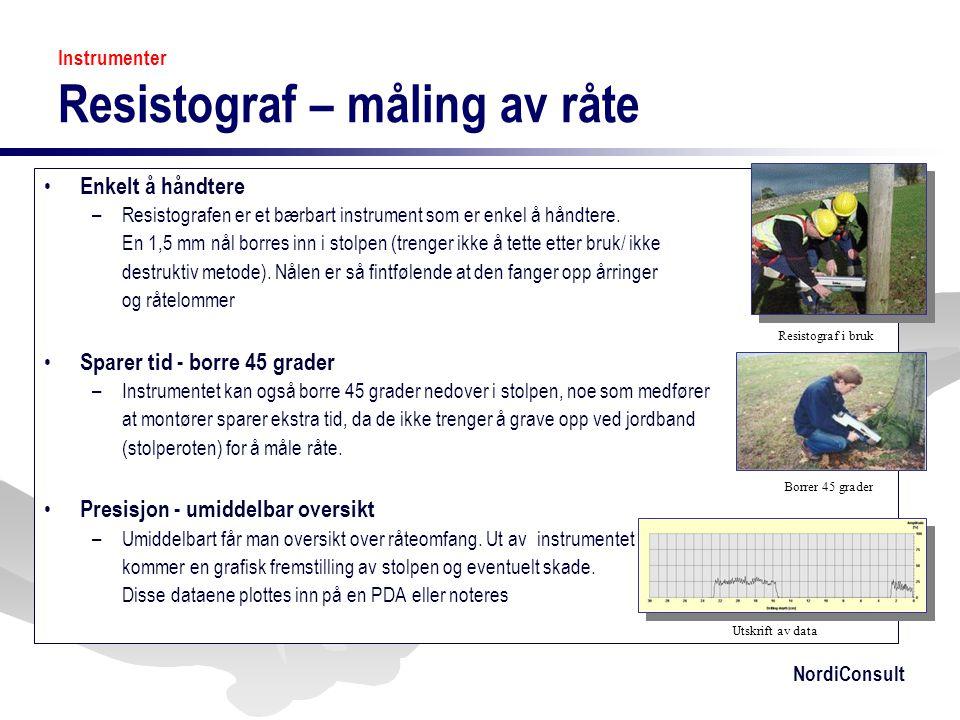 NordiConsult Instrumenter Resistograf – måling av råte • Enkelt å håndtere –Resistografen er et bærbart instrument som er enkel å håndtere. En 1,5 mm