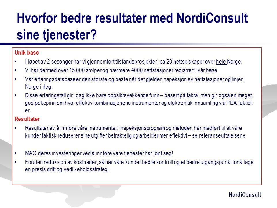 NordiConsult Hvorfor bedre resultater med NordiConsult sine tjenester? Unik base •I løpet av 2 sesonger har vi gjennomført tilstandsprosjekter i ca 20