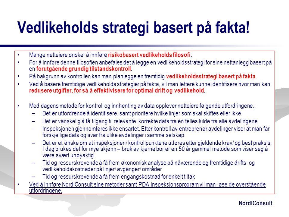 NordiConsult Vedlikeholds strategi basert på fakta! •Mange netteiere ønsker å innføre risikobasert vedlikeholds filosofi. •For å innføre denne filosof