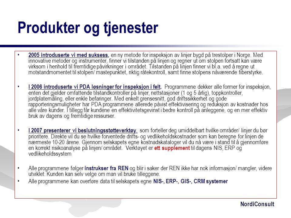 NordiConsult Produkter og tjenester • 2005 introduserte vi med suksess, en ny metode for inspeksjon av linjer bygd på trestolper i Norge. Med innovati
