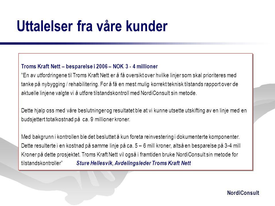 """NordiConsult Uttalelser fra våre kunder Troms Kraft Nett – besparelse i 2006 – NOK 3 - 4 millioner """"En av utfordringene til Troms Kraft Nett er å få o"""