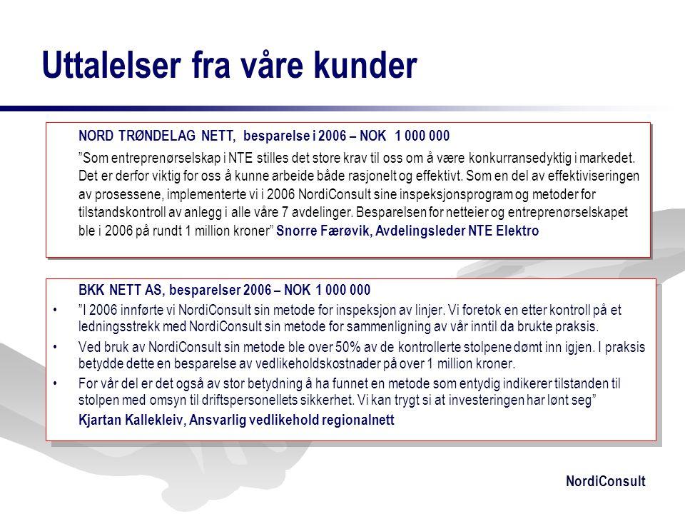 """NordiConsult Uttalelser fra våre kunder BKK NETT AS, besparelser 2006 – NOK 1 000 000 •""""I 2006 innførte vi NordiConsult sin metode for inspeksjon av l"""